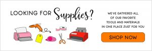 Looking for Supplies? Shop Now